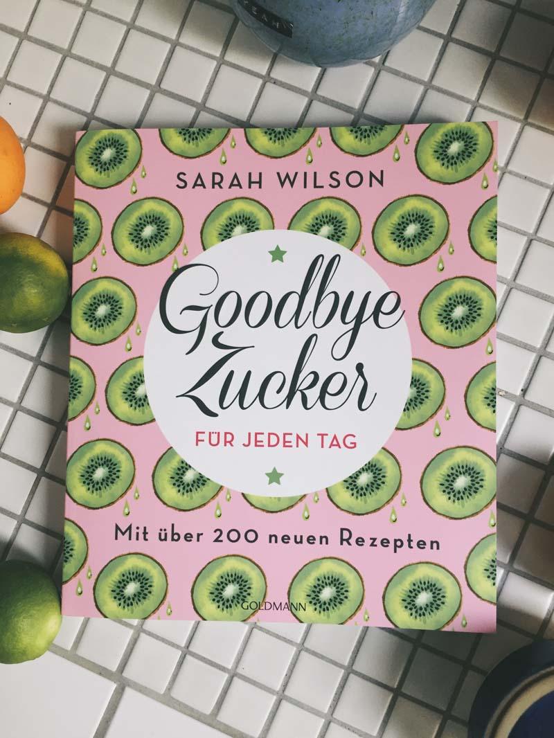 Goodbye Zucker für jeden Tag: Mit über 200 neuen Rezepten von Sarah Wilson