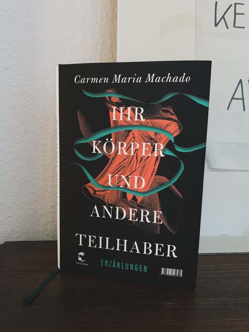 Ihr Körper und andere Teilhaber: Erzählungen von Carmen Maria Machado