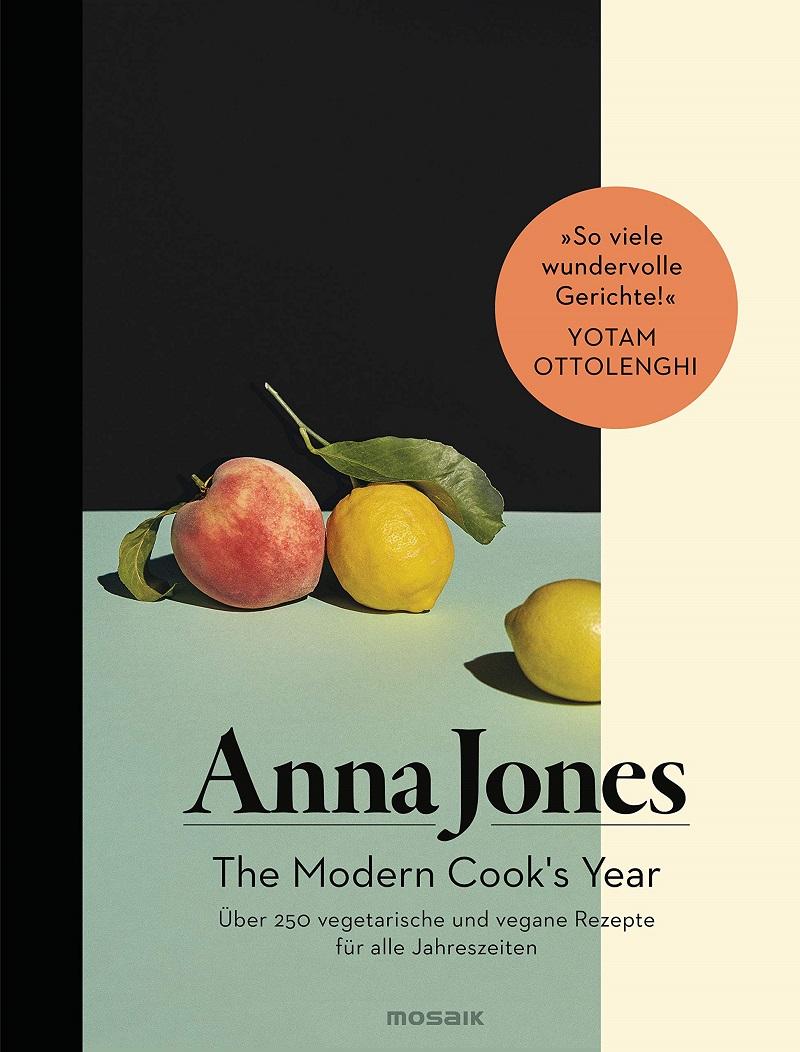 The Modern Cook's Year: Über 250 vegetarische und vegane Rezepte für alle Jahreszeiten von  Anna Jones