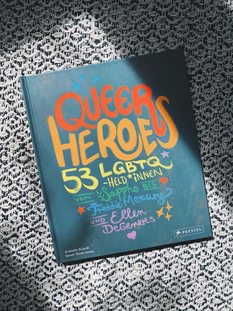 Queer Heroes (dt.) 53 LGBTQ-Held*innen von Sappho bis Freddie Mercury und Ellen DeGeneres